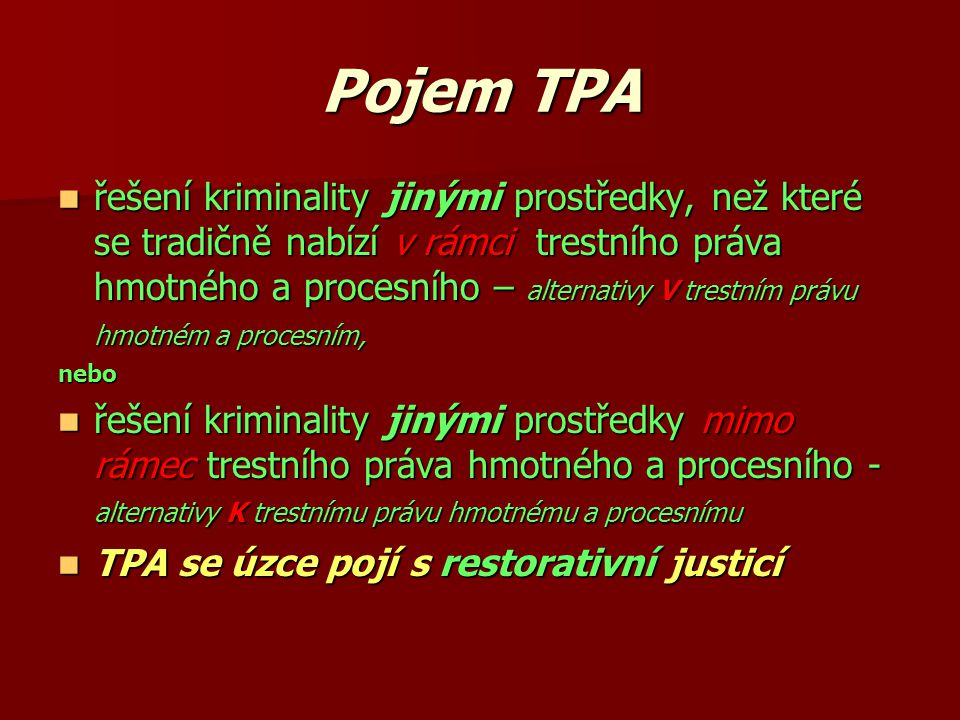 Pojem TPA řešení kriminality jinými prostředky, než které se tradičně nabízí v rámci trestního práva hmotného a procesního – alternativy V trestním pr
