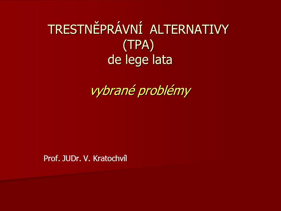 TRESTNĚPRÁVNÍ ALTERNATIVY (TPA) de lege lata vybrané problémy Prof. JUDr. V. Kratochvíl