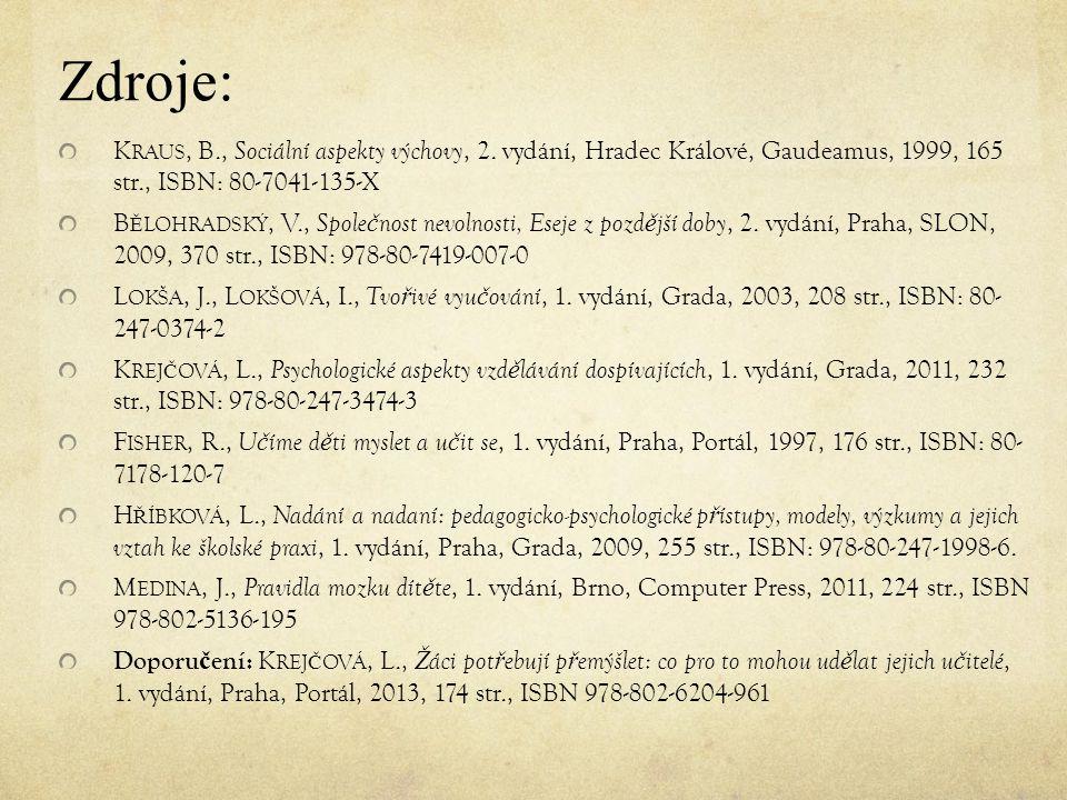 Zdroje: K RAUS, B., Sociální aspekty výchovy, 2. vydání, Hradec Králové, Gaudeamus, 1999, 165 str., ISBN: 80-7041-135-X B Ě LOHRADSKÝ, V., Spole č nos