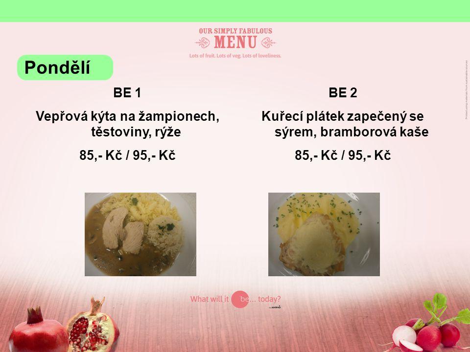 BE 1 Vepřová kýta na žampionech, těstoviny, rýže 85,- Kč / 95,- Kč BE 2 Kuřecí plátek zapečený se sýrem, bramborová kaše 85,- Kč / 95,- Kč Pondělí