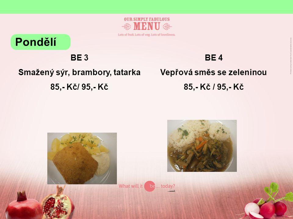 BE 3 Smažený sýr, brambory, tatarka 85,- Kč/ 95,- Kč BE 4 Vepřová směs se zeleninou 85,- Kč / 95,- Kč Pondělí