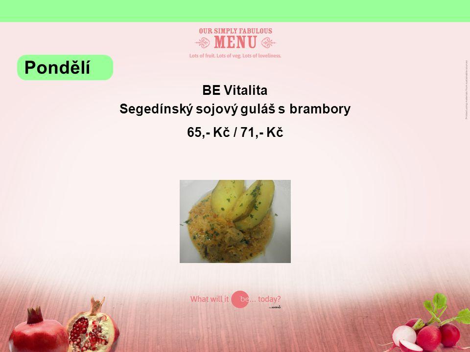 BE Vitalita Segedínský sojový guláš s brambory 65,- Kč / 71,- Kč Pondělí