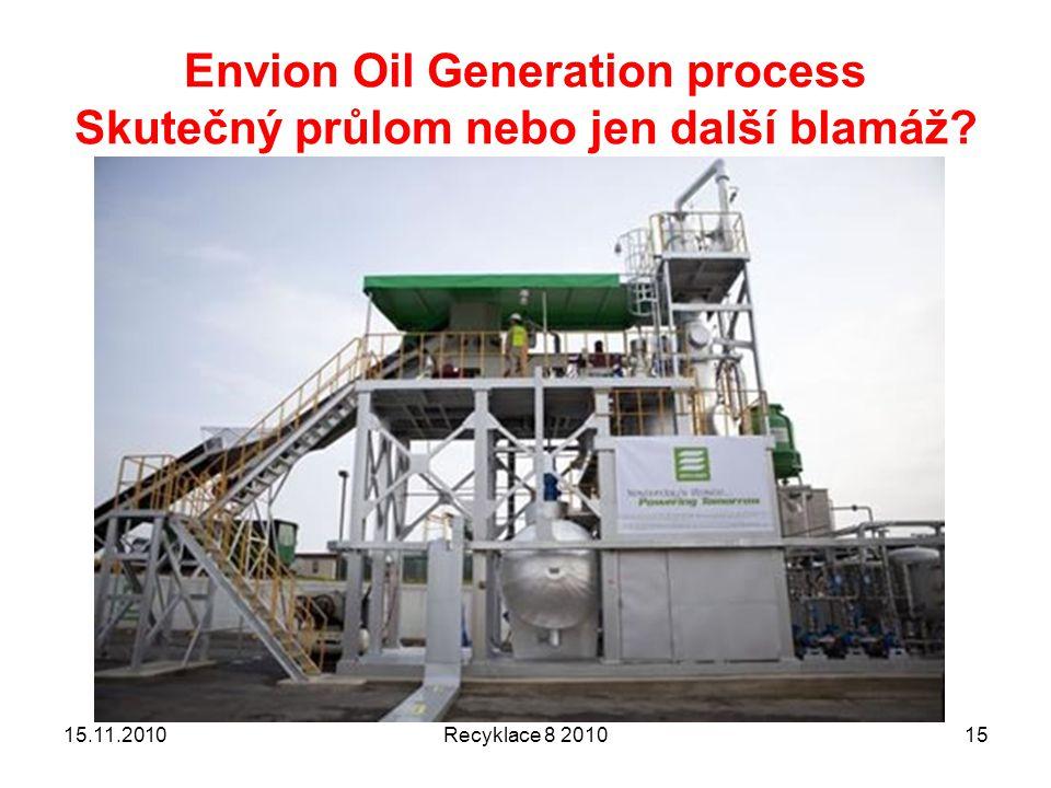 Envion Oil Generation process Skutečný průlom nebo jen další blamáž? 15.11.2010Recyklace 8 201015