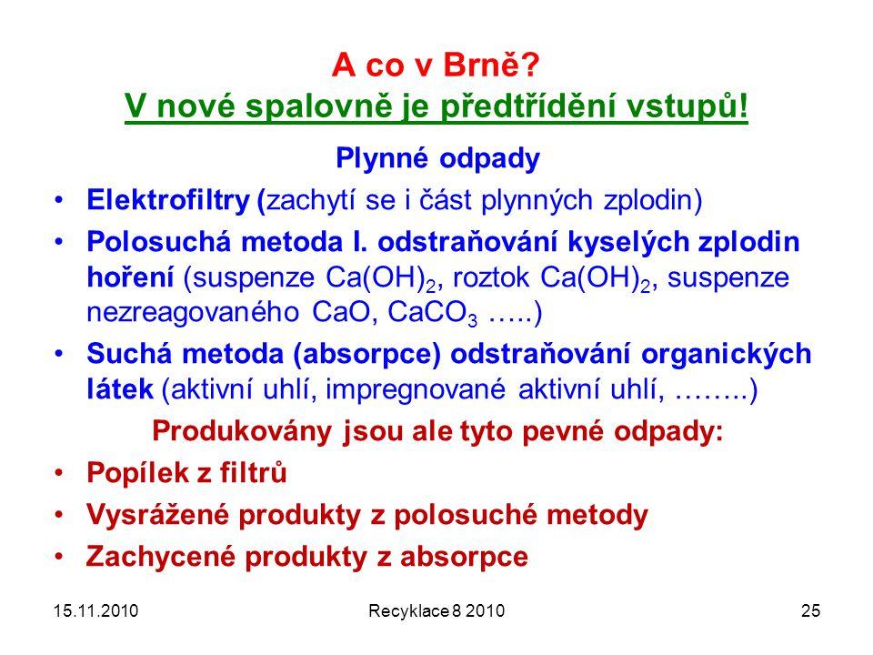 A co v Brně? V nové spalovně je předtřídění vstupů! Plynné odpady Elektrofiltry (zachytí se i část plynných zplodin) Polosuchá metoda I. odstraňování