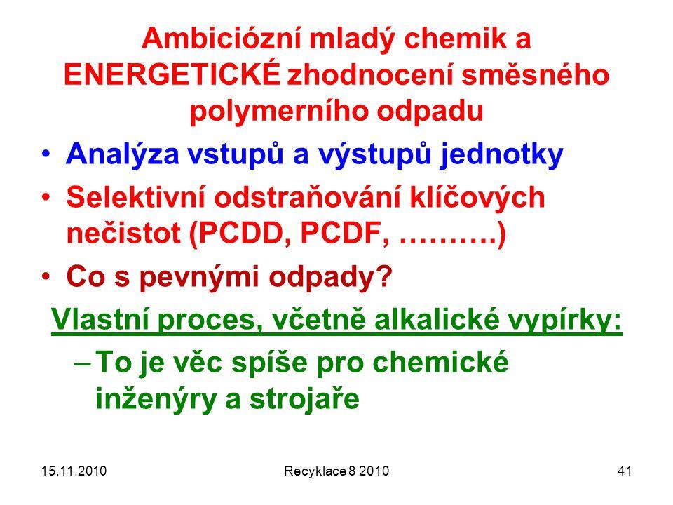 15.11.2010Recyklace 8 201041 Analýza vstupů a výstupů jednotky Selektivní odstraňování klíčových nečistot (PCDD, PCDF, ……….) Co s pevnými odpady? Vlas