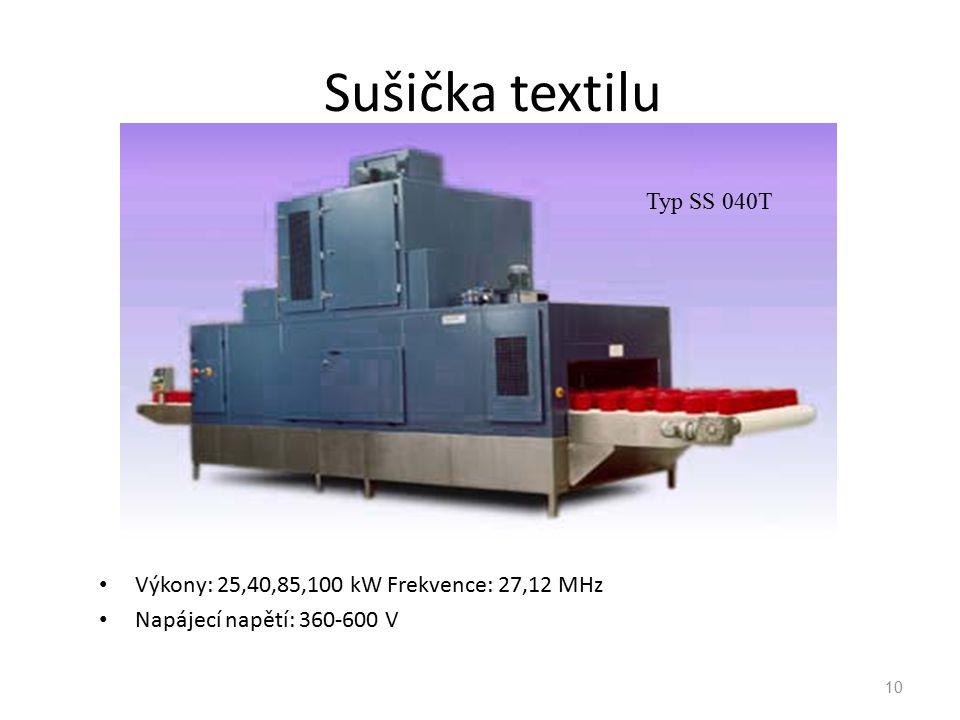 10 Sušička textilu Výkony: 25,40,85,100 kWFrekvence: 27,12 MHz Napájecí napětí: 360-600 V Typ SS 040T