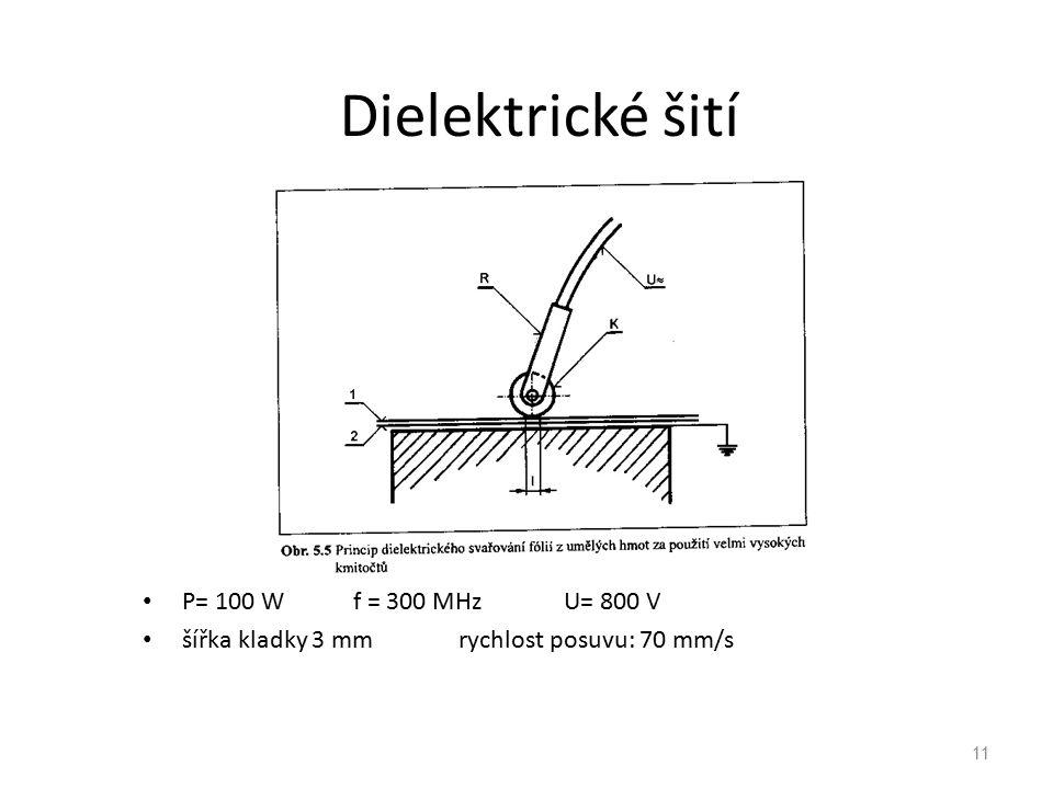 11 Dielektrické šití P= 100 Wf = 300 MHzU= 800 V šířka kladky 3 mmrychlost posuvu: 70 mm/s