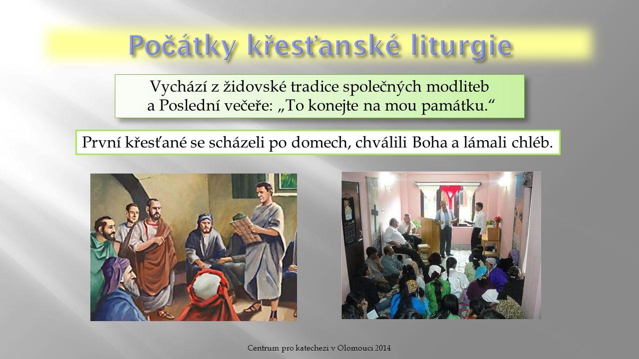 Centrum pro katechezi v Olomouci 2014 Židovská liturgie Křesťanská liturgie Chvály Hospodinu Připomínka velkých Božích činů Přinášení oběti Chvály a přímluvy Připomínka velikonočních událostí Slavení eucharistie UzavřenostOtevřenost