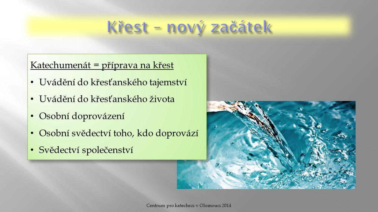 Centrum pro katechezi v Olomouci 2014 Katechumenát = příprava na křest Uvádění do křesťanského tajemství Uvádění do křesťanského života Osobní doprovázení Osobní svědectví toho, kdo doprovází Svědectví společenství Katechumenát = příprava na křest Uvádění do křesťanského tajemství Uvádění do křesťanského života Osobní doprovázení Osobní svědectví toho, kdo doprovází Svědectví společenství