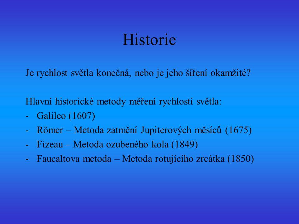 Historie Je rychlost světla konečná, nebo je jeho šíření okamžité? Hlavní historické metody měření rychlosti světla: -Galileo (1607) -Römer – Metoda z