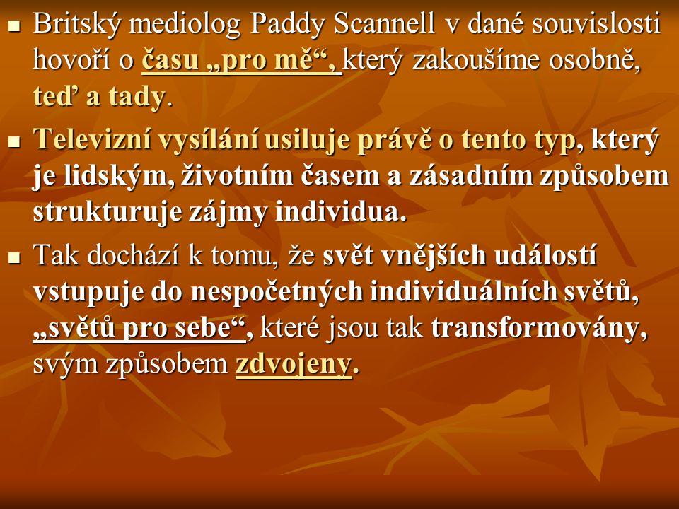 """Britský mediolog Paddy Scannell v dané souvislosti hovoří o času """"pro mě"""", který zakoušíme osobně, teď a tady. Britský mediolog Paddy Scannell v dané"""