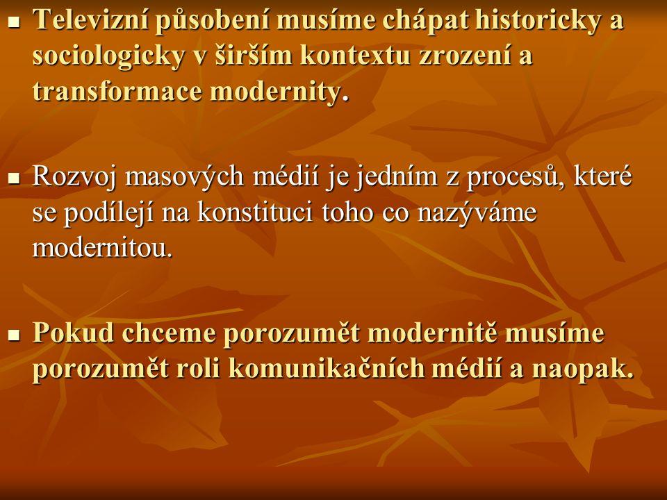 Televizní působení musíme chápat historicky a sociologicky v širším kontextu zrození a transformace modernity.