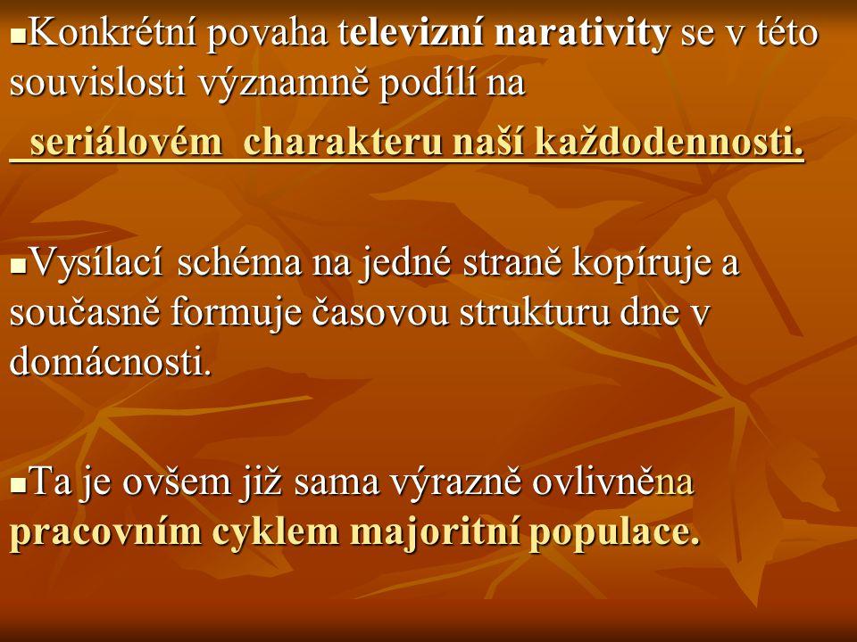 Konkrétní povaha televizní narativity se v této souvislosti významně podílí na Konkrétní povaha televizní narativity se v této souvislosti významně podílí na seriálovém charakteru naší každodennosti.