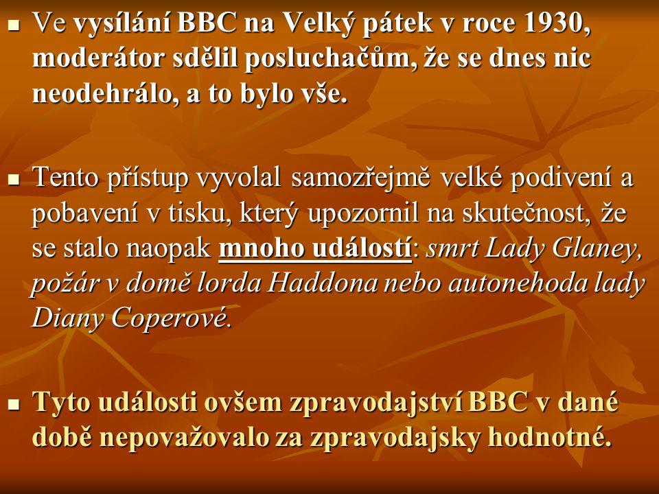 Ve vysílání BBC na Velký pátek v roce 1930, moderátor sdělil posluchačům, že se dnes nic neodehrálo, a to bylo vše. Ve vysílání BBC na Velký pátek v r