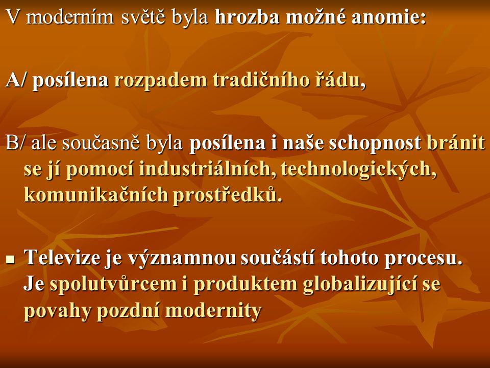V moderním světě byla hrozba možné anomie: A/ posílena rozpadem tradičního řádu, B/ ale současně byla posílena i naše schopnost bránit se jí pomocí industriálních, technologických, komunikačních prostředků.