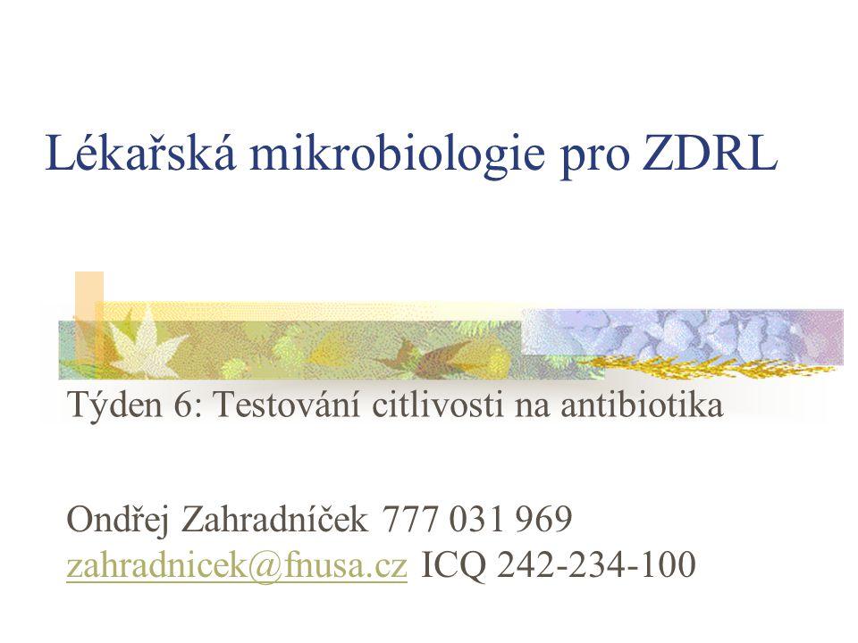Lékařská mikrobiologie pro ZDRL Týden 6: Testování citlivosti na antibiotika Ondřej Zahradníček 777 031 969 zahradnicek@fnusa.cz ICQ 242-234-100 zahra