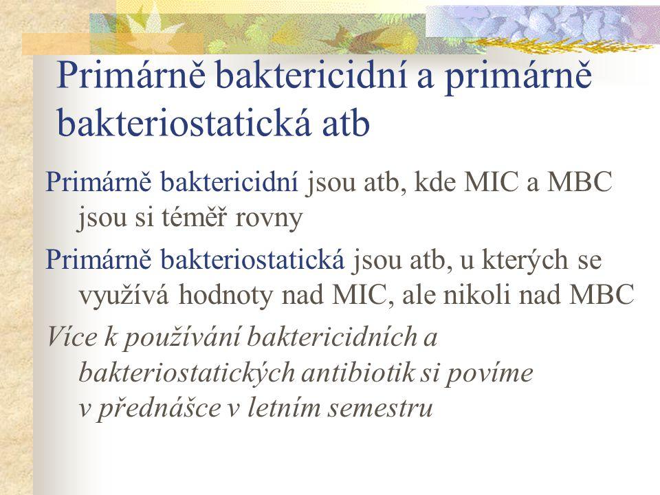 Primárně baktericidní a primárně bakteriostatická atb Primárně baktericidní jsou atb, kde MIC a MBC jsou si téměř rovny Primárně bakteriostatická jsou