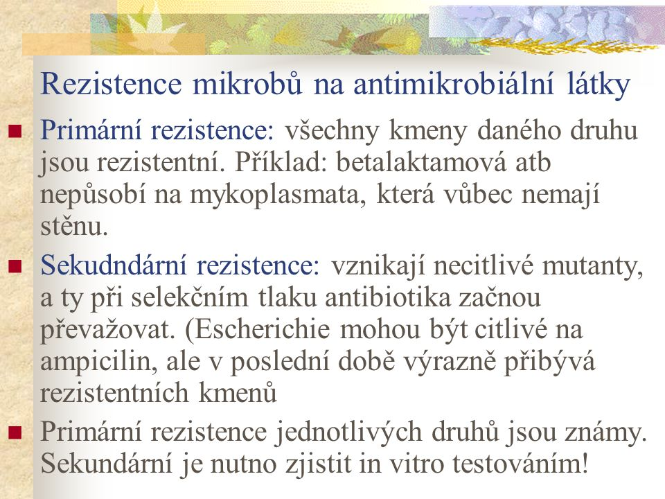 Rezistence mikrobů na antimikrobiální látky Primární rezistence: všechny kmeny daného druhu jsou rezistentní. Příklad: betalaktamová atb nepůsobí na m