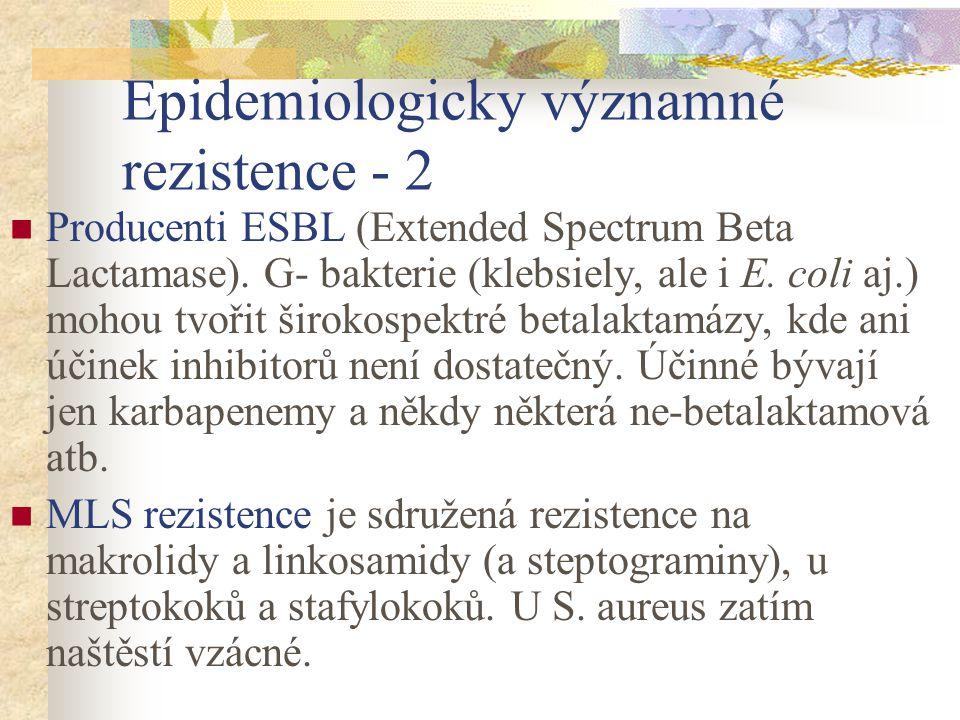 Epidemiologicky významné rezistence - 2 Producenti ESBL (Extended Spectrum Beta Lactamase). G- bakterie (klebsiely, ale i E. coli aj.) mohou tvořit ši