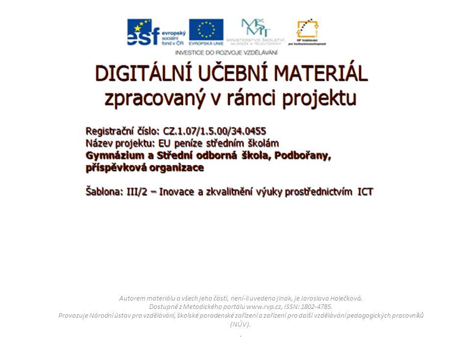 Autorem materiálu a všech jeho částí, není-li uvedeno jinak, je Jaroslava Holečková. Dostupné z Metodického portálu www.rvp.cz, ISSN: 1802-4785. Provo