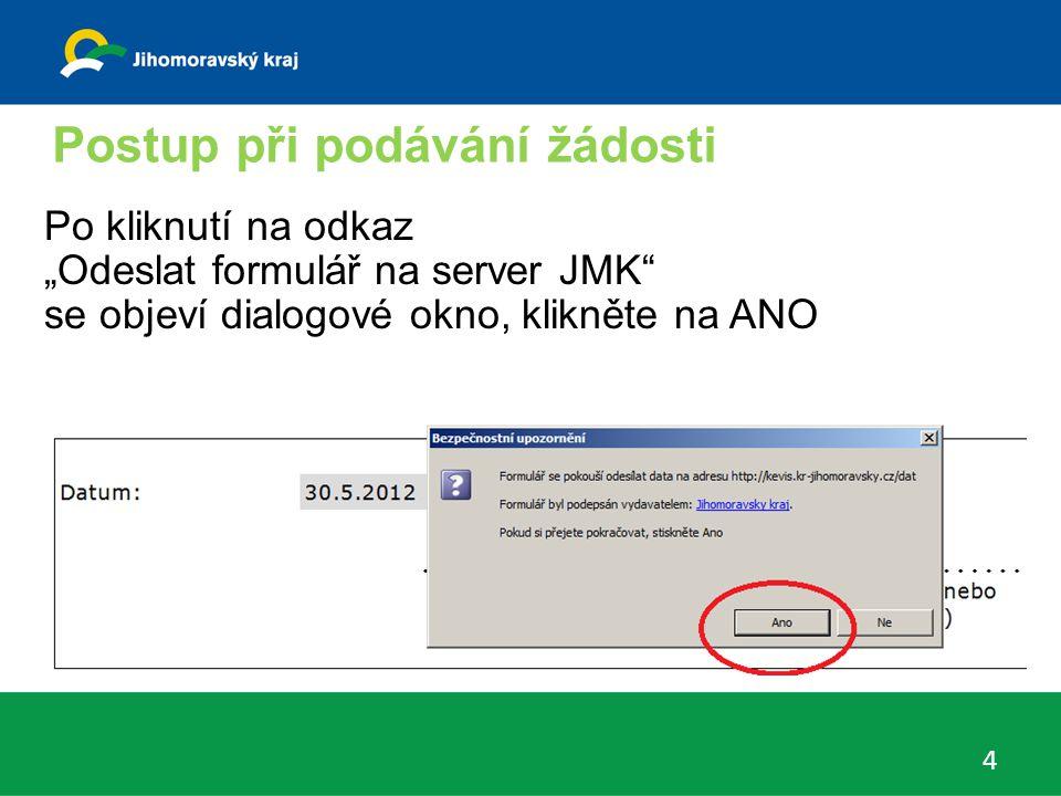 """Postup při podávání žádosti 4 Po kliknutí na odkaz """"Odeslat formulář na server JMK se objeví dialogové okno, klikněte na ANO"""