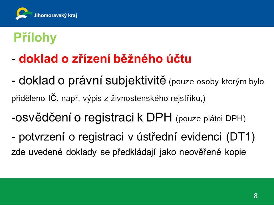 Přílohy 8 - doklad o zřízení běžného účtu - doklad o právní subjektivitě (pouze osoby kterým bylo přiděleno IČ, např. výpis z živnostenského rejstříku