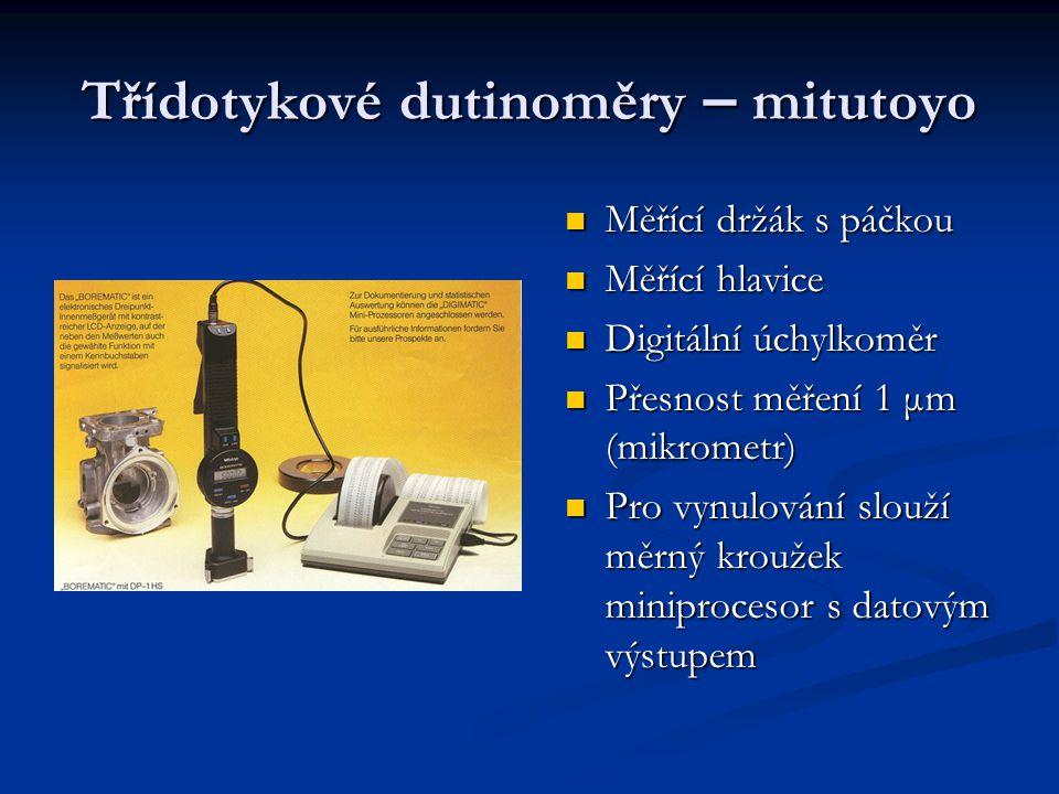 Třídotykové dutinoměry – mitutoyo Měřící držák s páčkou Měřící držák s páčkou Měřící hlavice Měřící hlavice Digitální úchylkoměr Digitální úchylkoměr
