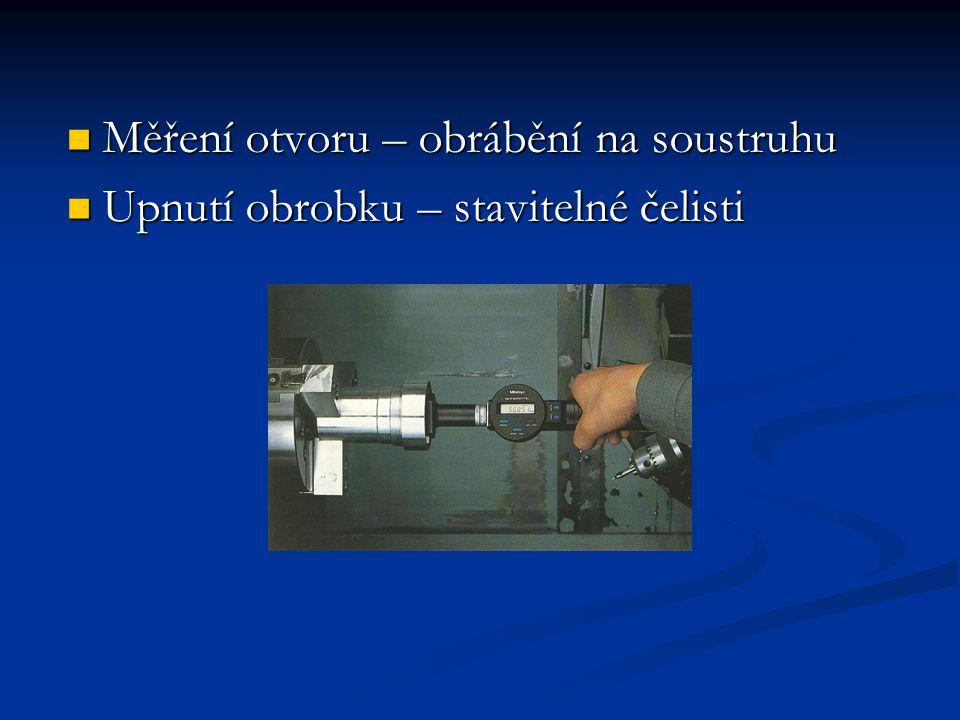 Měření otvoru – obrábění na soustruhu Měření otvoru – obrábění na soustruhu Upnutí obrobku – stavitelné čelisti Upnutí obrobku – stavitelné čelisti