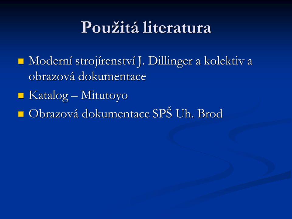 Použitá literatura Moderní strojírenství J. Dillinger a kolektiv a obrazová dokumentace Moderní strojírenství J. Dillinger a kolektiv a obrazová dokum