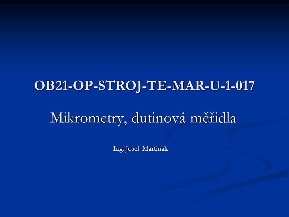 OB21-OP-STROJ-TE-MAR-U-1-017 Mikrometry, dutinová měřidla Ing. Josef Martinák