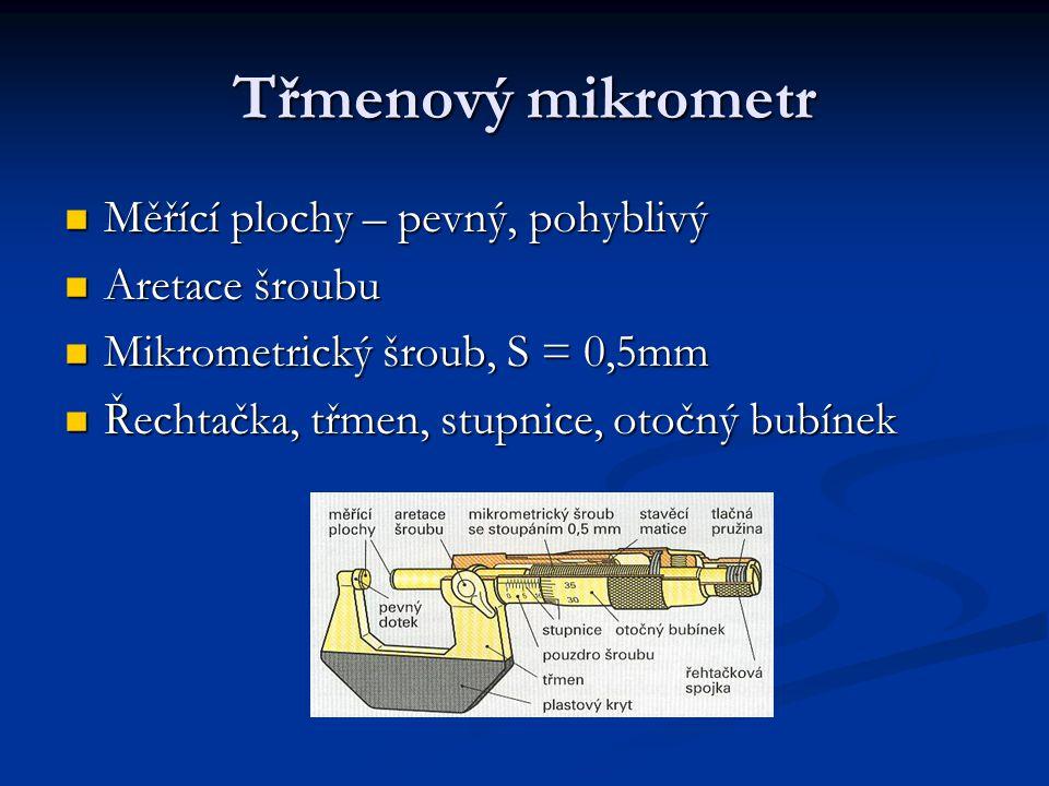 Třmenový mikrometr Měřící plochy – pevný, pohyblivý Aretace šroubu Mikrometrický šroub, S = 0,5mm Řechtačka, třmen, stupnice, otočný bubínek