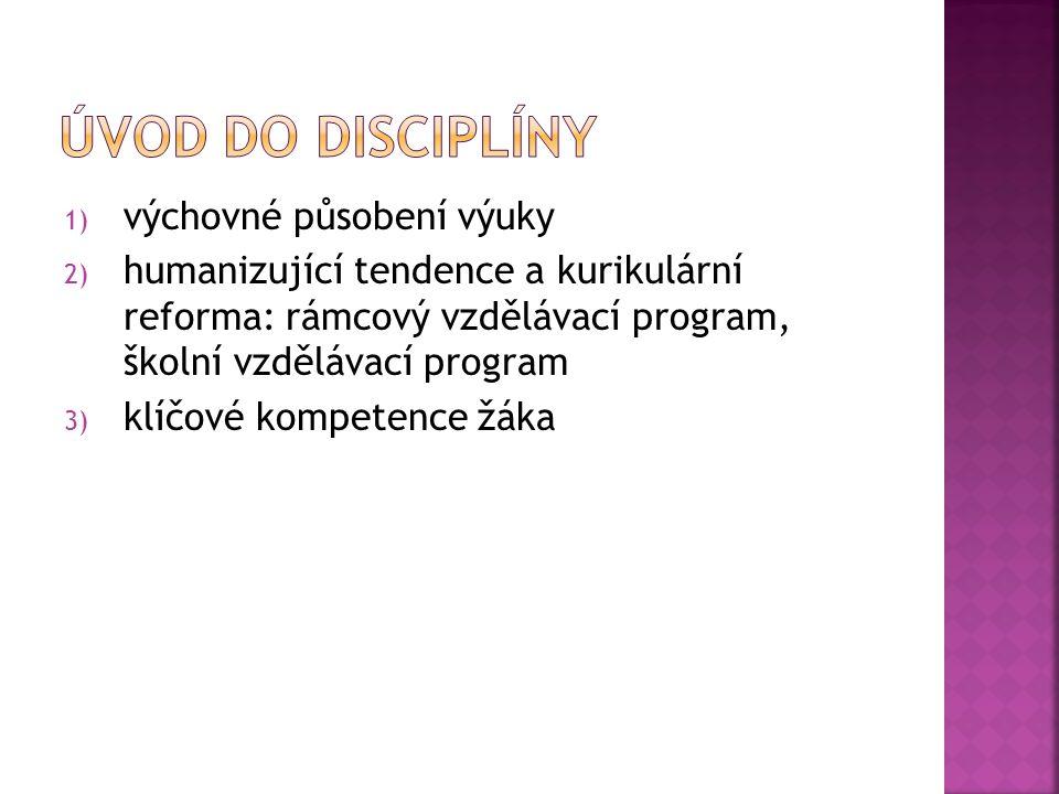 1) výchovné působení výuky 2) humanizující tendence a kurikulární reforma: rámcový vzdělávací program, školní vzdělávací program 3) klíčové kompetence