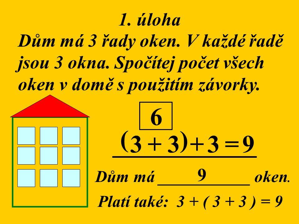 1.úloha Dům má 3 řady oken. V každé řadě jsou 3 okna.