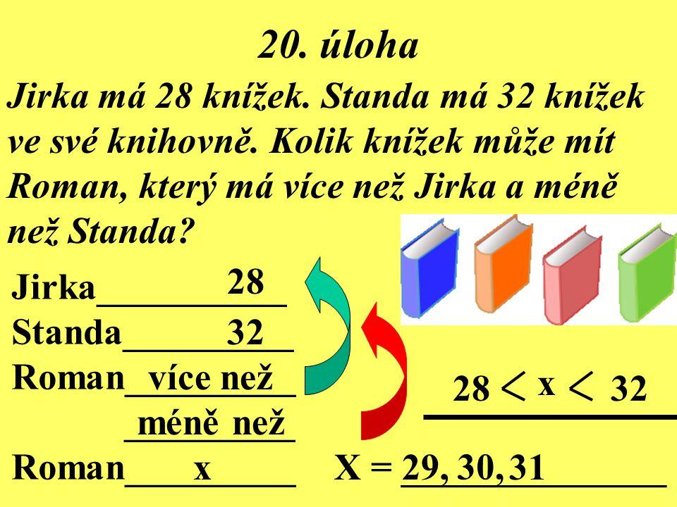 19. úloha Můžu si koupit pastelky, když mám tyto mince? Cena 87 Kč 20 Kč 10 Kč 20 Kč 10 Kč 2 Kč 5 Kč 20 + + +10+ +5+2=87 Tyto pastelky si __________ k