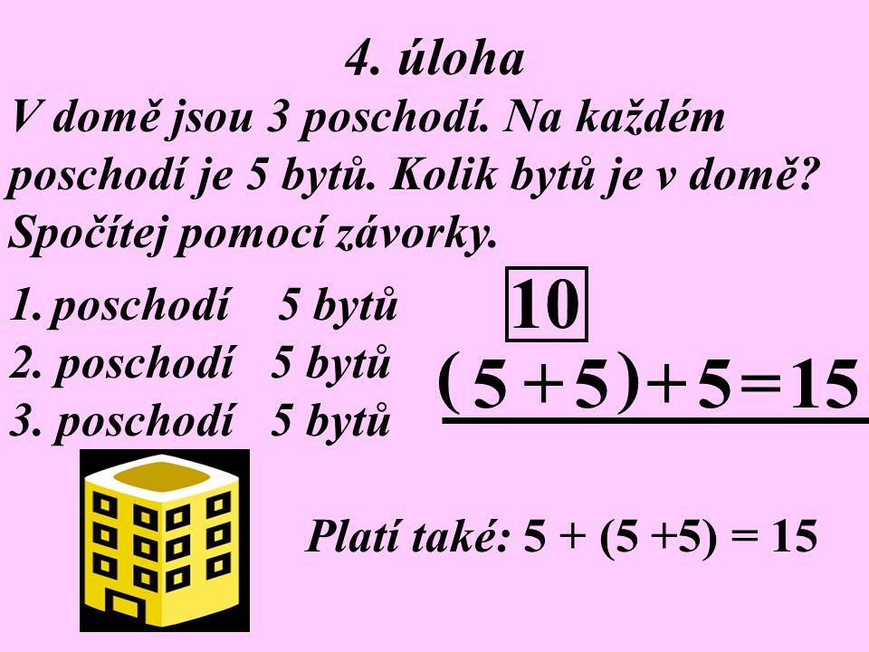 3. úloha Je mi 8 let. Kolik let je mojí mamince, když je starší o 22 let? 8 let ? 8 +22=30 Mamince je 30 let.