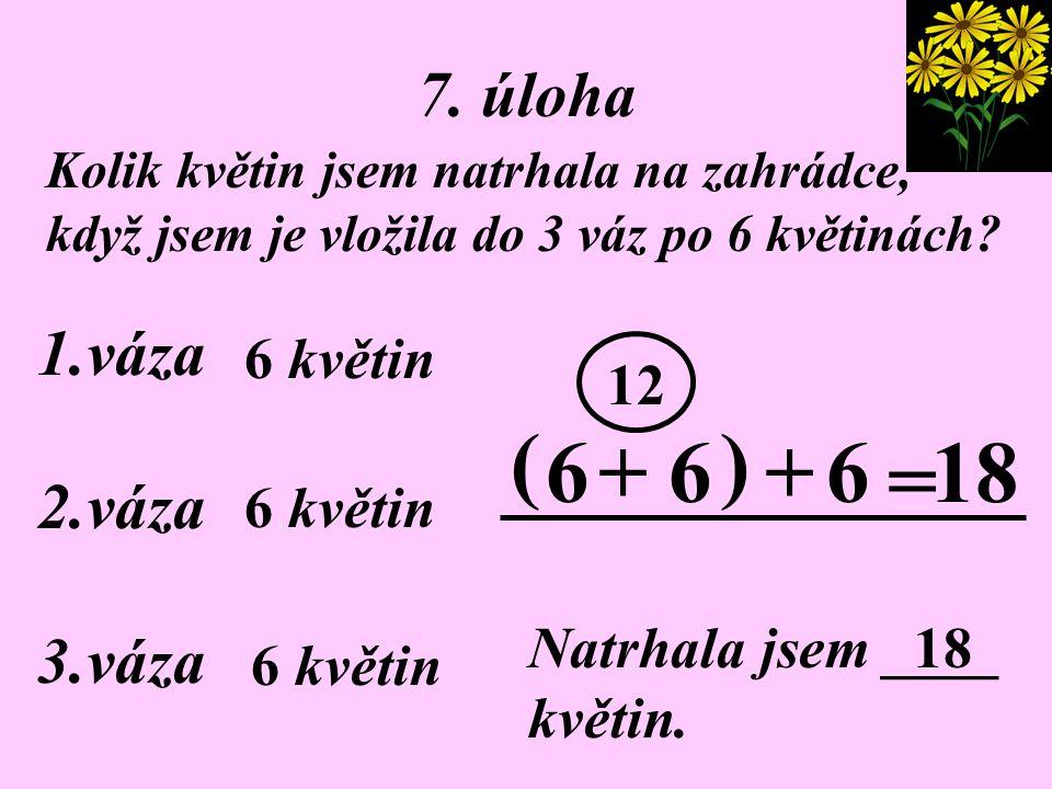 6. úloha V peněžence mám 1 padesátikorunu, 1 dvacetikorunu a 1 pětikorunu. Kolik korun mám v peněžence? 50+20+5= 75 Kč V peněžence mám _________ korun