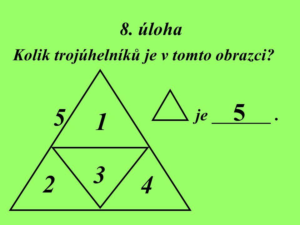 8. úloha Kolik trojúhelníků je v tomto obrazci? je _______. 5 1 2 3 4 5