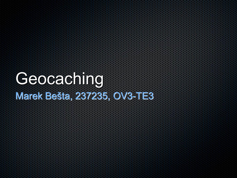 Geocaching Marek Bešta, 237235, OV3-TE3