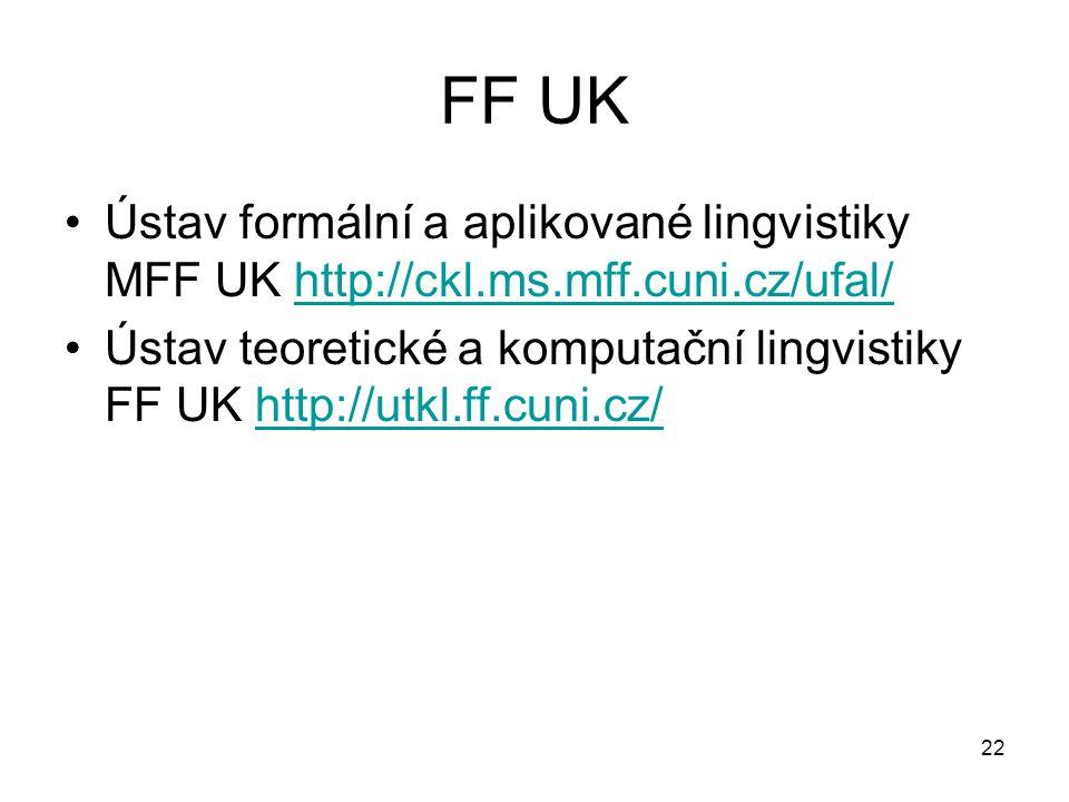 22 FF UK Ústav formální a aplikované lingvistiky MFF UK http://ckl.ms.mff.cuni.cz/ufal/http://ckl.ms.mff.cuni.cz/ufal/ Ústav teoretické a komputační lingvistiky FF UK http://utkl.ff.cuni.cz/http://utkl.ff.cuni.cz/