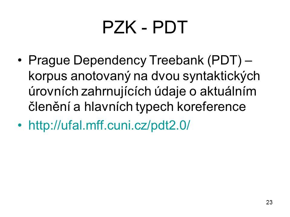 23 PZK - PDT Prague Dependency Treebank (PDT) – korpus anotovaný na dvou syntaktických úrovních zahrnujících údaje o aktuálním členění a hlavních typech koreference http://ufal.mff.cuni.cz/pdt2.0/