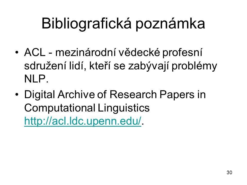 30 Bibliografická poznámka ACL - mezinárodní vědecké profesní sdružení lidí, kteří se zabývají problémy NLP.