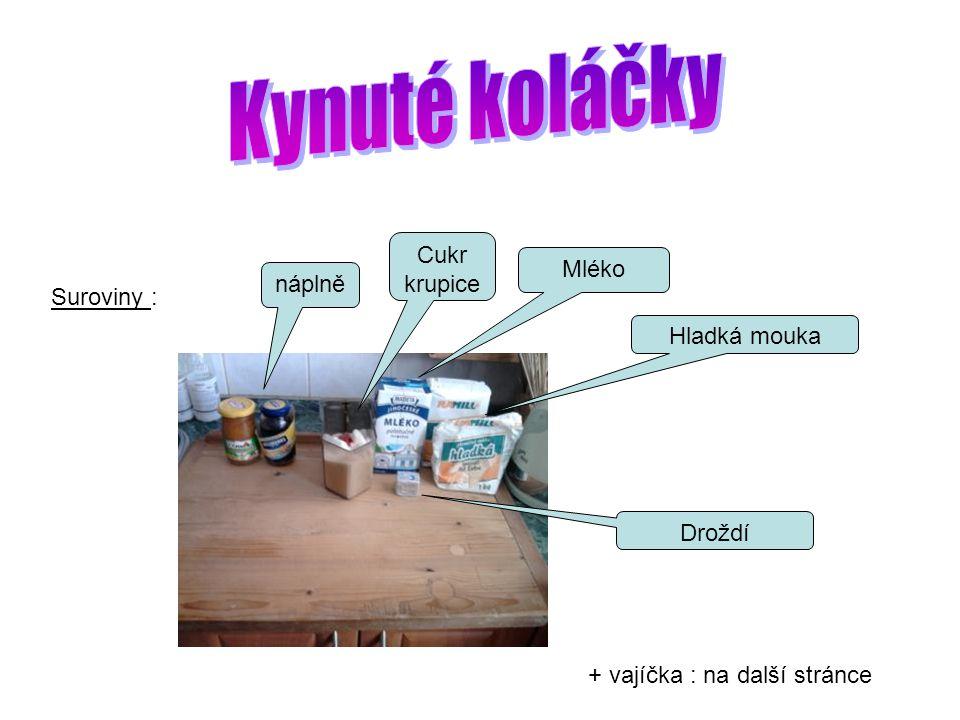 Suroviny : náplně Cukr krupice Mléko Hladká mouka Droždí + vajíčka : na další stránce