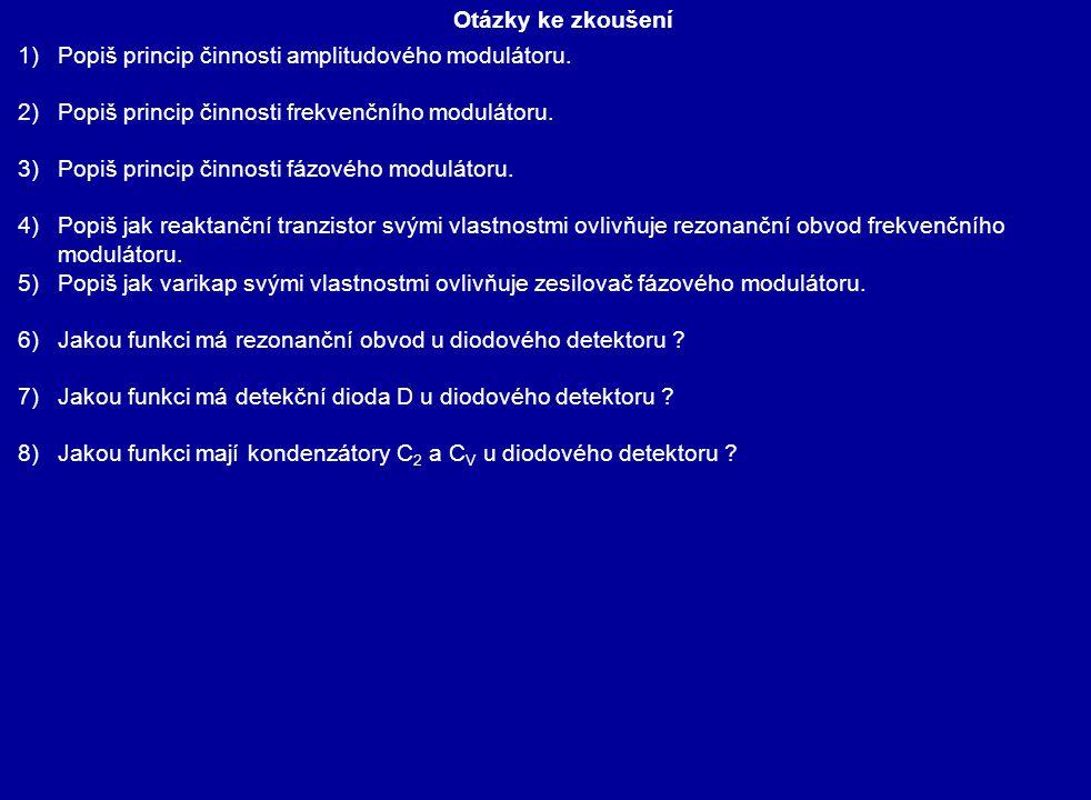 Otázky ke zkoušení 1)Popiš princip činnosti amplitudového modulátoru. 2)Popiš princip činnosti frekvenčního modulátoru. 3)Popiš princip činnosti fázov