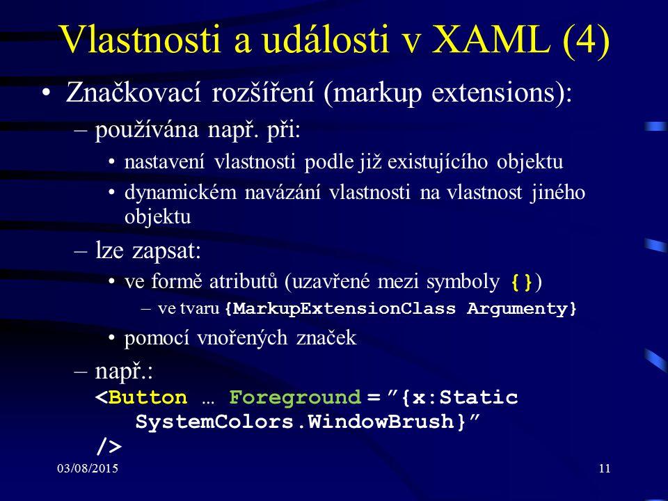 03/08/201511 Vlastnosti a události v XAML (4) Značkovací rozšíření (markup extensions): –používána např. při: nastavení vlastnosti podle již existujíc