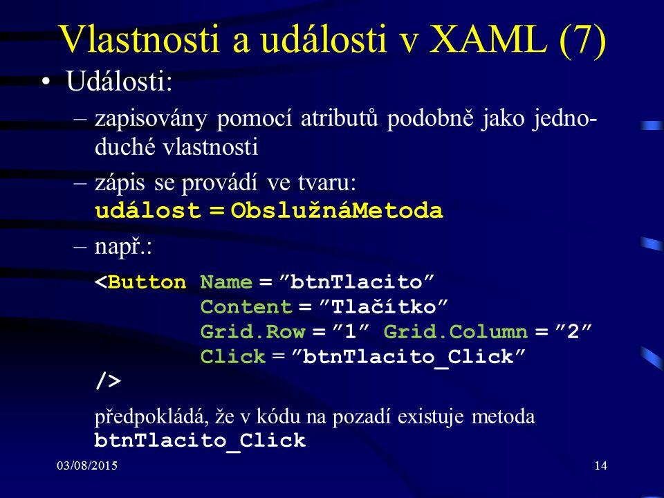 03/08/201514 Vlastnosti a události v XAML (7) Události: –zapisovány pomocí atributů podobně jako jedno- duché vlastnosti –zápis se provádí ve tvaru: u