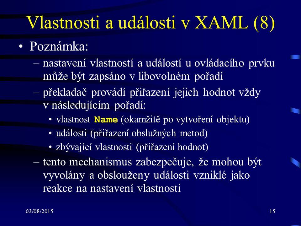03/08/201515 Vlastnosti a události v XAML (8) Poznámka: –nastavení vlastností a událostí u ovládacího prvku může být zapsáno v libovolném pořadí –přek