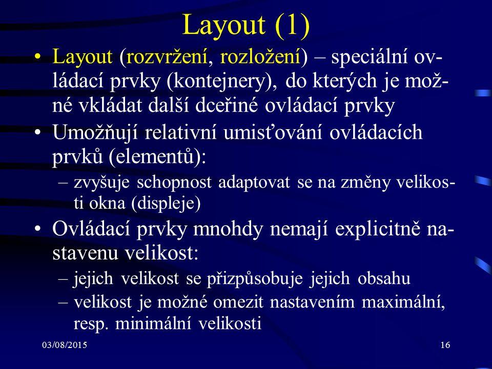 03/08/201516 Layout (1) Layout (rozvržení, rozložení) – speciální ov- ládací prvky (kontejnery), do kterých je mož- né vkládat další dceřiné ovládací