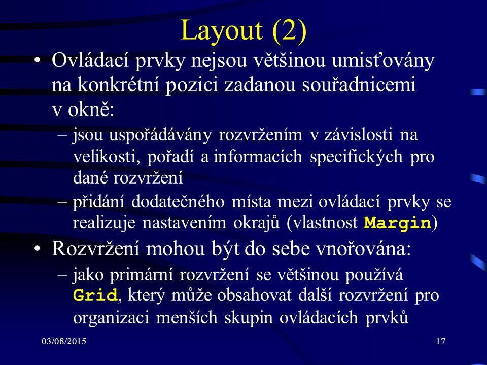 03/08/201517 Layout (2) Ovládací prvky nejsou většinou umisťovány na konkrétní pozici zadanou souřadnicemi v okně: –jsou uspořádávány rozvržením v záv