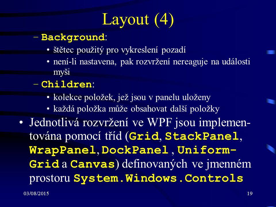 03/08/201519 Layout (4) –Background : štětec použitý pro vykreslení pozadí není-li nastavena, pak rozvržení nereaguje na události myši –Children : kol