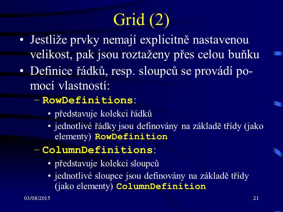 03/08/201521 Grid (2) Jestliže prvky nemají explicitně nastavenou velikost, pak jsou roztaženy přes celou buňku Definice řádků, resp. sloupců se prová
